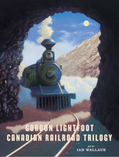Canadian Railroad Trilogy children's book words by Lightfoot, pictures by Wallace. See at Amazon